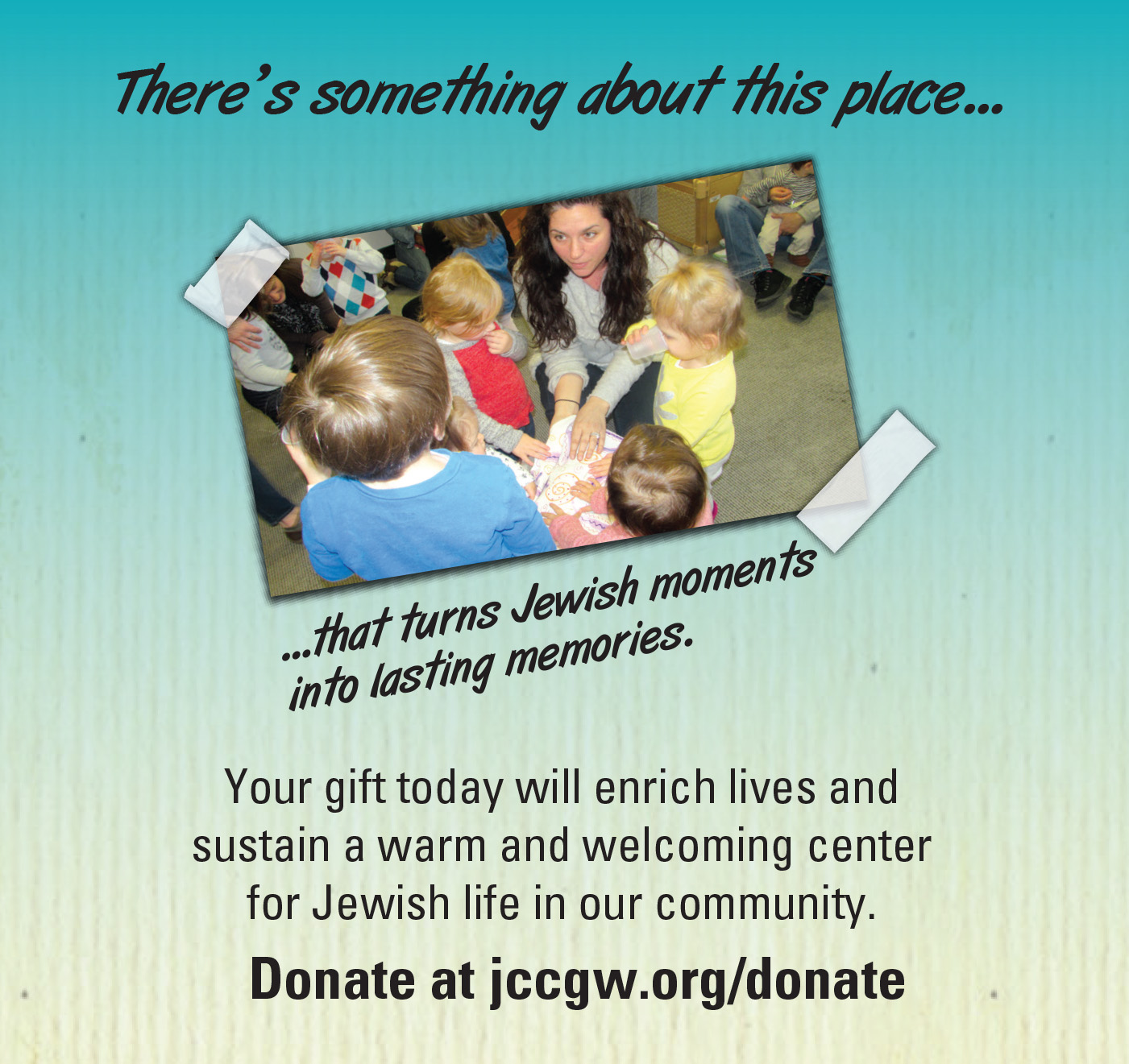 There's something about this place where lifelong friendships begin. Your gift today will enrich lives and sustain a warm and welcoming center for Jewish life in our community.