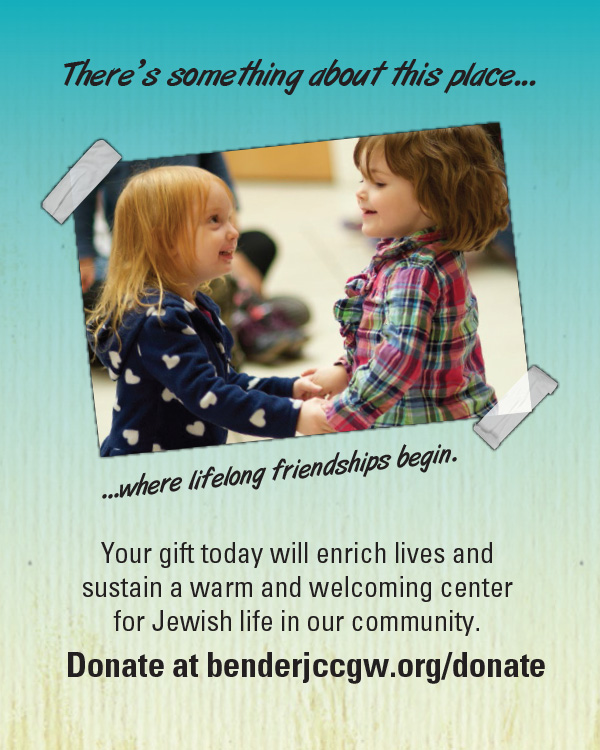 Your gift today will enrich lives and sustain a warm and welcoming center for Jewish life in our community. Donate at benderjccgw.org/donate